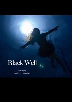 Black Well, Jenny K Lundgren, bok, poesi, Förlag Waterglobe Productions, Marko T Wramén, Waterglobe